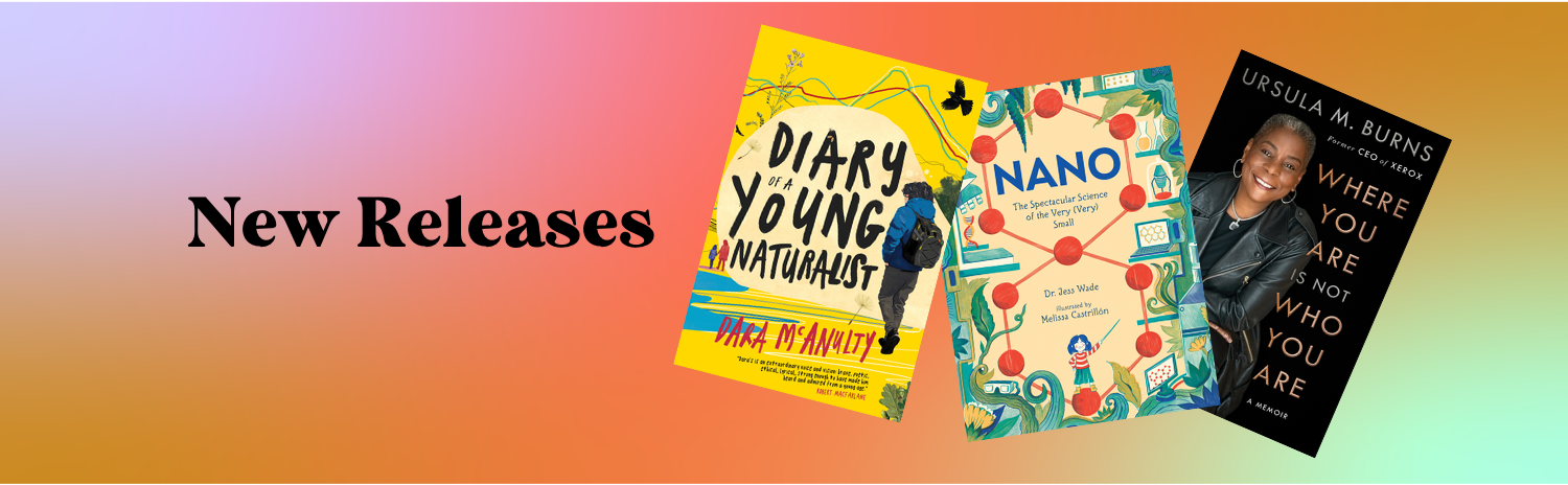 New Releases: image shows covers of Diary of a Young Naturalist, Nano, and Where You Are is Not Who You Are